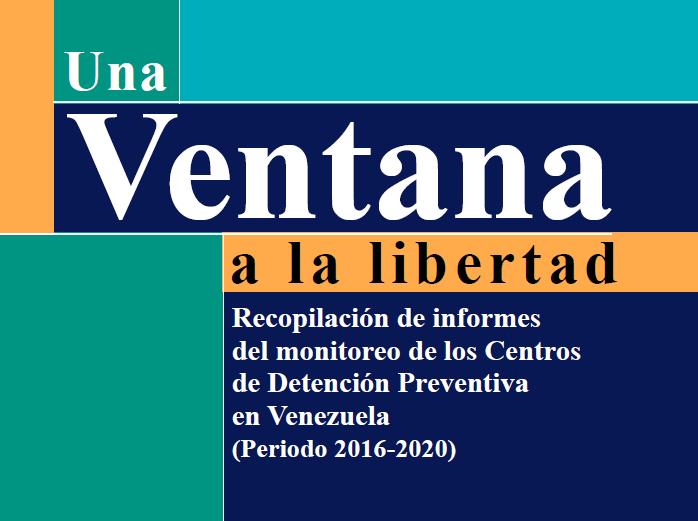 Recopilación de informes del monitoreo de los Centros de Detención Preventiva en Venezuela (Periodo 2016-2020) de UVAL